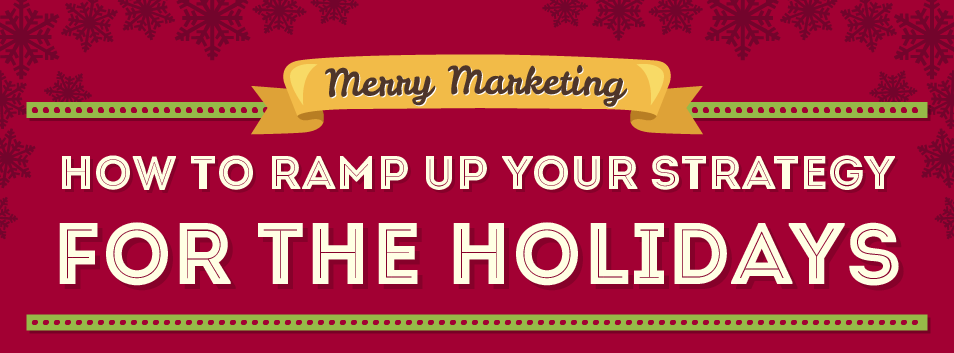 Merry Marketing: How To Ramp Up Your Strategy For The Holidays
