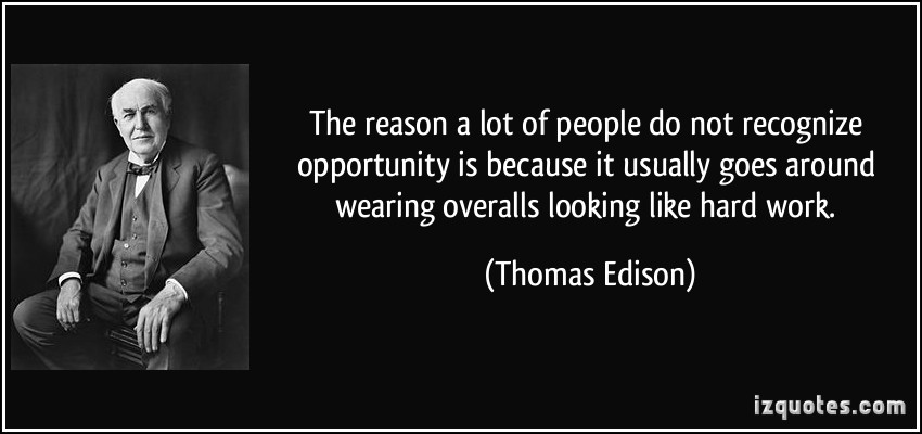 quote-the-reason-a-lot-of-people-do-not-recognize-opportunity-is-because-it-usually-goes-around-wearing-thomas-edison-55877